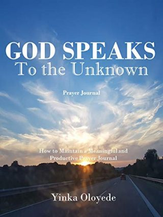 God Speaks to the Unknown - How to Maintain a Meaningful and Productive Prayer Journal Kindle Edition